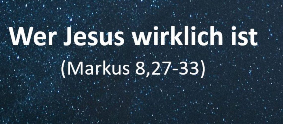 Markusevangelium 33 - Wer Jesus wirklich ist