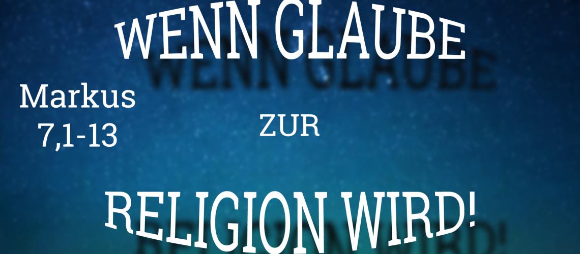 Wenn Glaube Religion wird